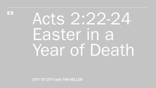 Tim Keller Live - Acts 2:22-24: Easter in a Year of Death