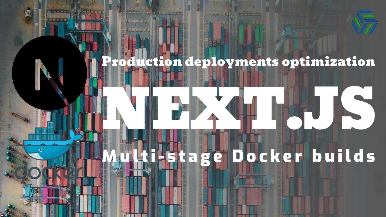 Next.js | Multi-stage Docker Builds | Optimizing Production Deployments