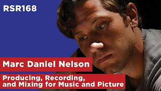 RSR168 - Marc Daniel Nelson - Producing, Recording, and Mixing for Music and Picture.