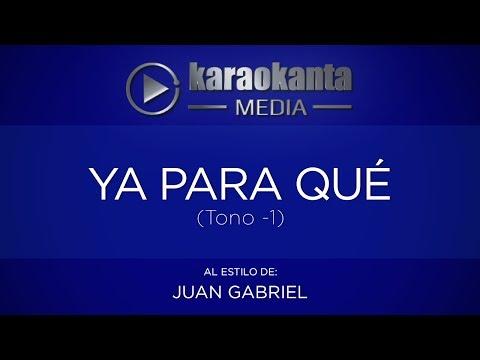 Karaokanta - Juan Gabriel - Ya para qué - ( Tono -1 )