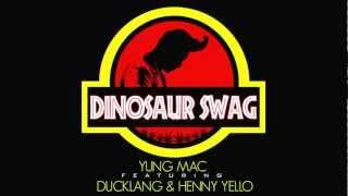 Yung MAC - Dinosaur SWAG (Ft. Ducklang & Henny Yello)