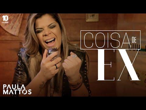 Coisa De Ex - PAULA MATTOS #PaulaMattosCoisadeEx