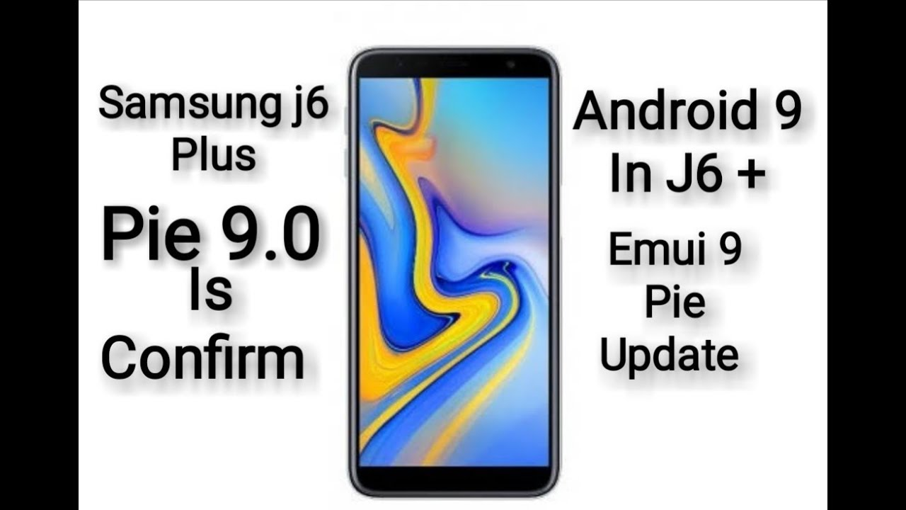 Samsung j6 plus pie update is confirmed samsung j6 plus pie update samsung  j6 plus pie