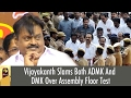Vijayakanth Slams Both ADMK & DMK Over Clash at Trust Vote Assembly