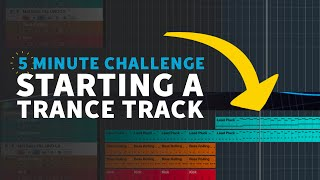 5 Minute Challenge | Starting a Trance Track from Nothing