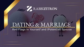 Dating & Marriage: Red Flags In Yourself and (Potential) Spouse