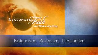 Naturalism, Scientism, Utopianism