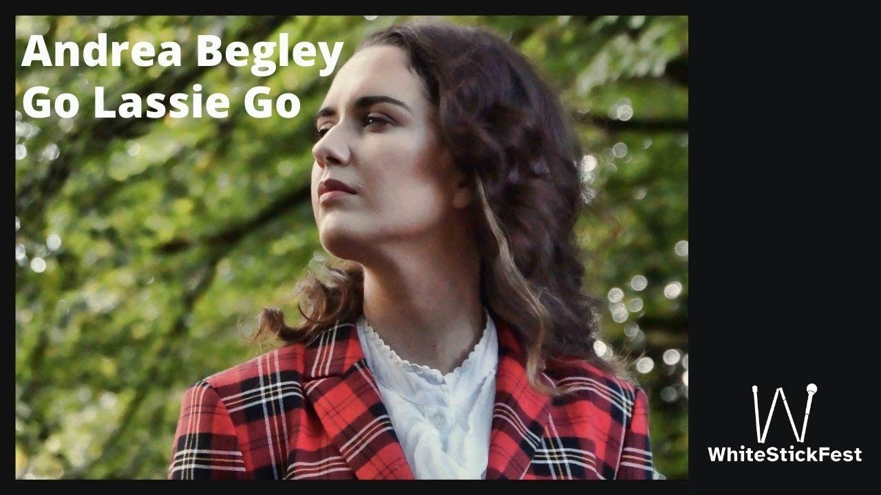 Andrea Begley - Go Lassie Go :: #WhiteStickFest 2020