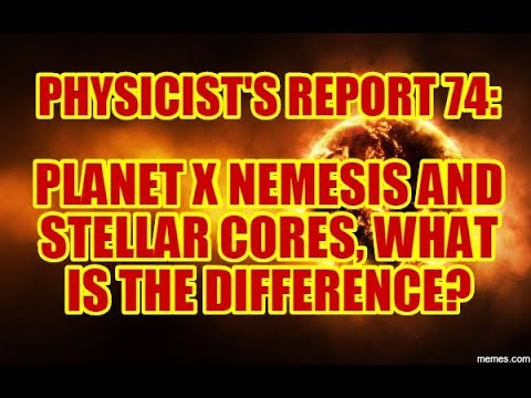 PHYSICIST'S REPORT 74: PLANET X NEMESIS AND STELLAR CORES WHAT IS THE DIFFERENCE?