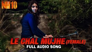 Le Chal Mujhe (Female) | Full Audio Song | NH10