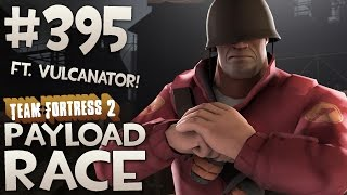 Team Fortress 2 Gameplay Ft. Vulcanator | PayFriend Race | Part 395
