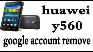 Huawei y560-l01 google account remove