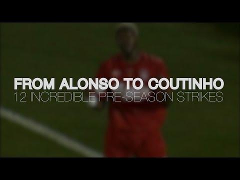 From Alonso to Coutinho: 12 Incredible Pre-season Strikes