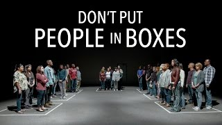 Don't Put People in Boxes