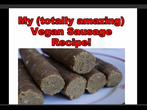 My (Totally Amazing) Vegan Sausage Recipe!!