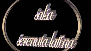 SERENATA LATINA-SALSA  (((LAFRECUENCIADELSABOR)))