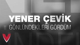 Yener Çevik - Gönlündekileri Gördüm [OFFICIAL VIDEO]  ► Prod. Nasihat Resimi
