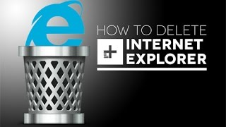 How To Remove Internet Explorer From Windows 7 And Windows 8.1