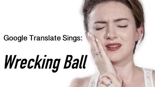 "Google Translate Sings: ""Wrecking Ball"" by Miley Cyrus (PARODY)"
