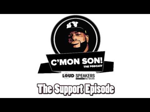 Ed Lover's C'Mon Son Podcast: The Support Episode