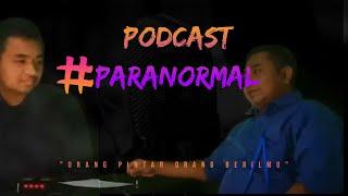 """Podcast Paranormal bersama """"Orang Pintar/orang berilmu"""""""