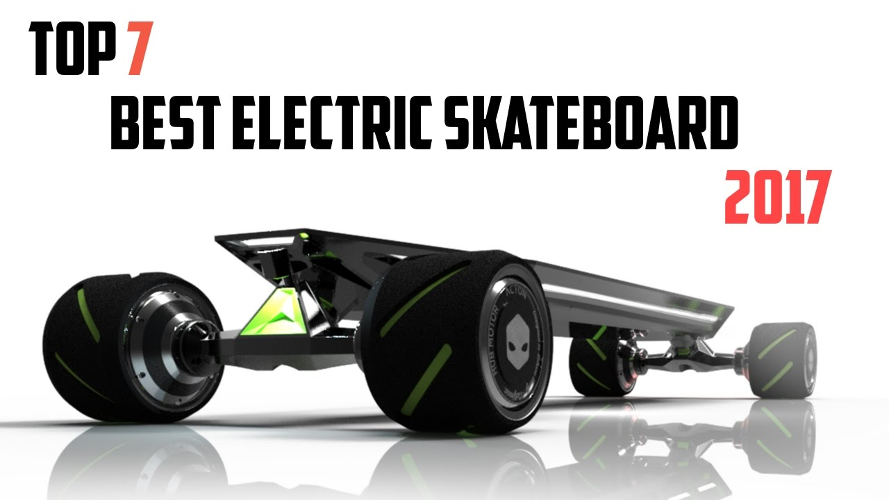 Top 7 Best Electric Skateboards You Can 2017