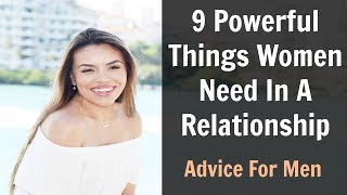 9 Powerful Things Women Need In A Relationship!