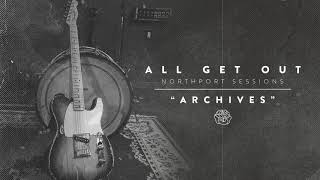 """All Get Out """"Archives"""" (Northport Sessions)"""