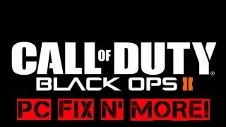 Call of Duty Black Ops 2 - PC Fix N'More! #blops2