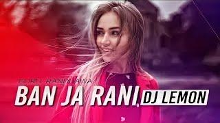 Ban ja Rani (Remix) - Dj Lemon Guru Randhawa by Fresh Muzik