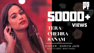 SHRIYA JAIN | Tera Chehra Sanam | New Cover Songs | 2020 | MISFIT MUSIC