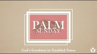 Palm Sunday | God's Goodness In Troubled Times