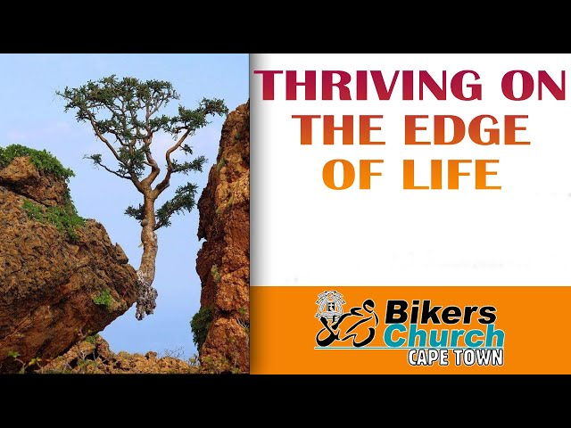 Thriving on the edge of Life- Pastor George Lehman
