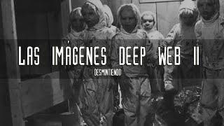 Desmintiendo las imágenes más perturbadoras de la Deep Web II