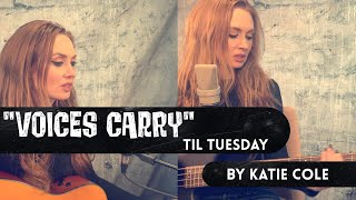 Voices Carry - Til Tuesday cover by Katie Cole