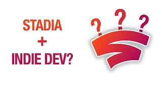 How Will Google Stadia Affect Indie Developers?  2019