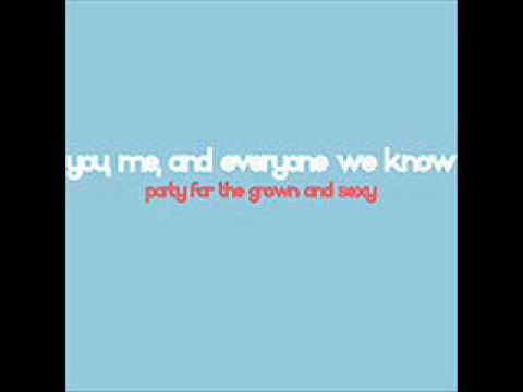 You, Me, and Everyone We Know - Do It Again ( You're Not Making Me Want To Touch You )