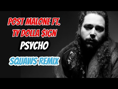 Post Malone Ft. Ty Dolla $ign - Psycho (Squaws Remix) [ Trap ]
