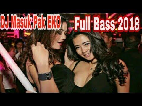 DJ Masuk Pak EKO!! | DJ VIRAL 2018. Full Bass!!