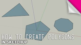 How to Create Pentagons, Octagons, or Any Polygon in Sketchup