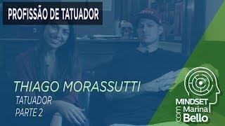 Mindset com Marina Bello - Profissão de Tatuador com Thiago Morassutti - Parte 2