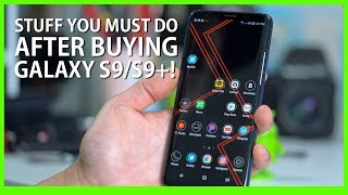 Galaxy S9/S9 Plus - Stuff YOU MUST DO After Buying!