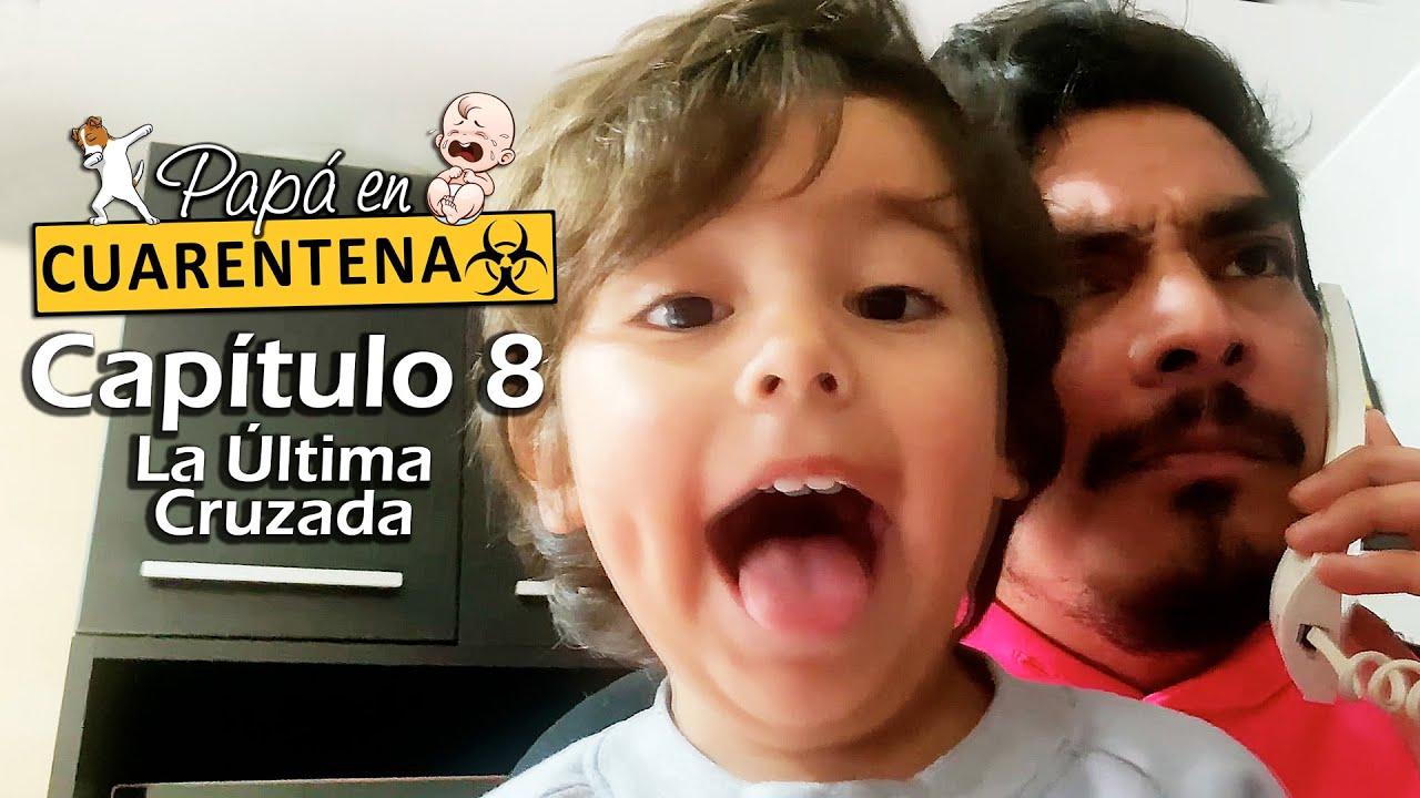 Papá En Cuarentena - Cap. 08: La Última Cruzada