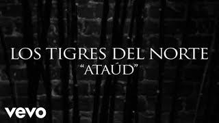Gambar cover Los Tigres Del Norte - Ataúd (Lyric Video)