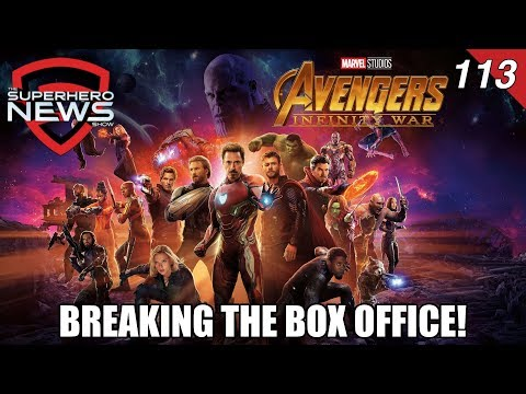 Superhero News #113 - Avengers: Infinity War shatters box office records for Marvel Studios