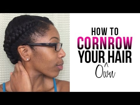 how to cornrow your own hair braiding cornrows for beginners youtube