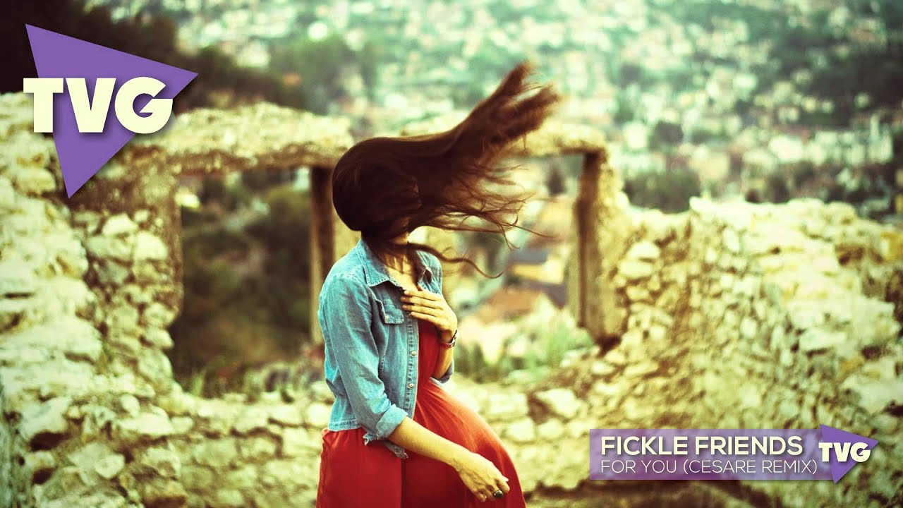 Fickle Friends For You Cesare Remix Youtube