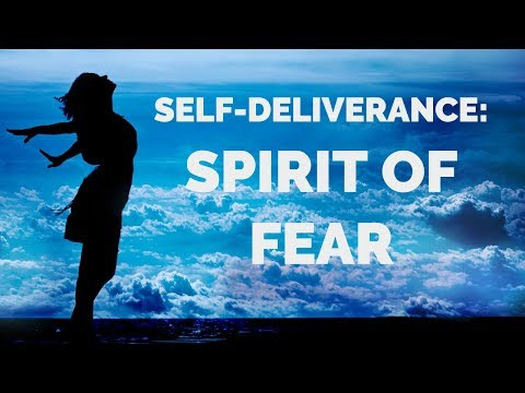 Deliverance from the Spirit of Fear | Self-Deliverance Prayers