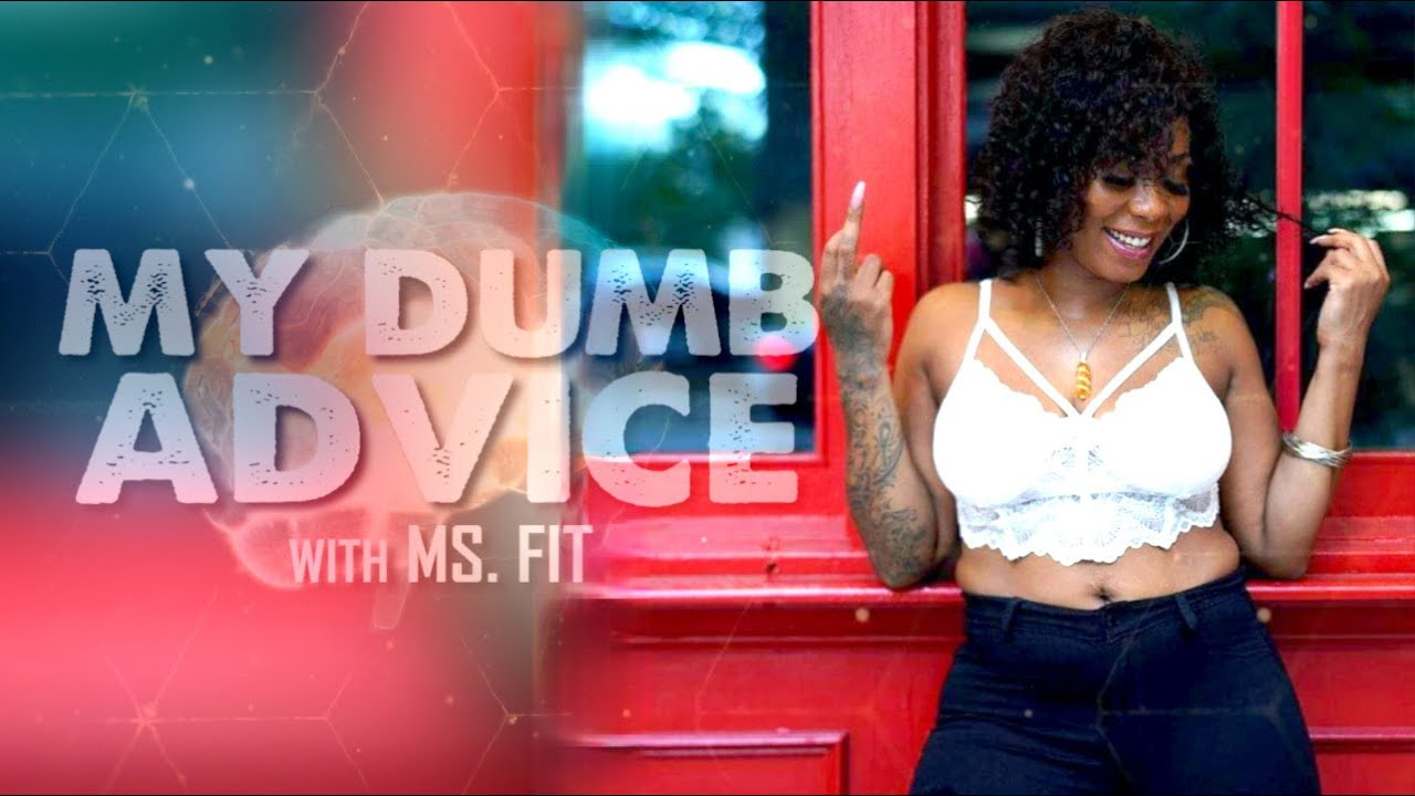 My Dumb Advice | w/ 40 BARRS | By: Ms.Fit