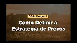Serie Precos 1 - Como Definir a Estrategia de Precos no Agronegocio